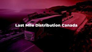 Last Mile Distribution Canada