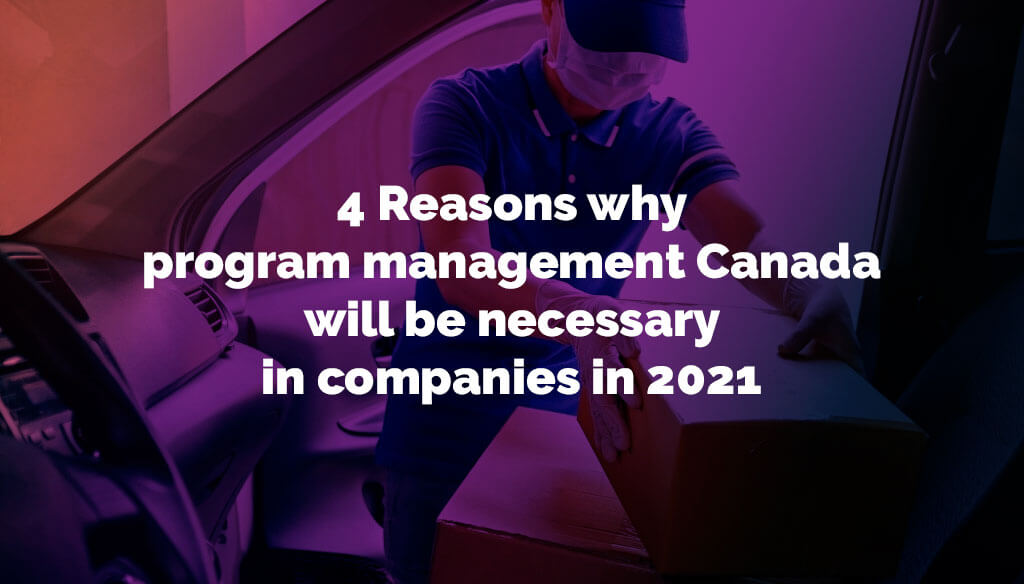4 Reasons why program management Canada will be necessary in companies in 2021