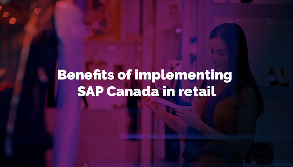 Benefits of implementing SAP Canada in retail